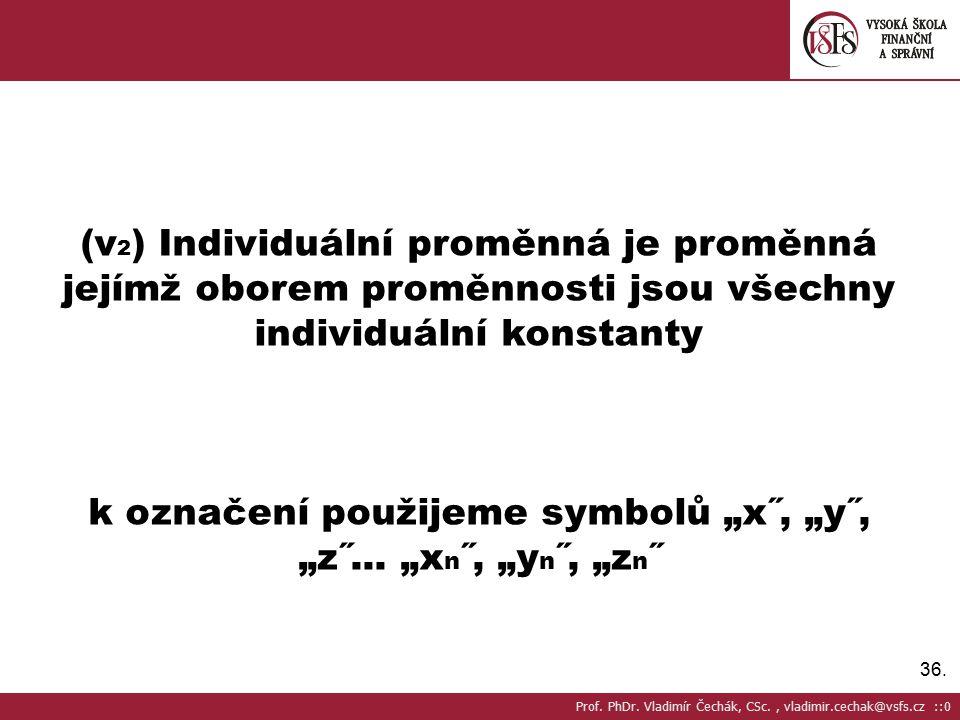"""36. (v 2 ) Individuální proměnná je proměnná jejímž oborem proměnnosti jsou všechny individuální konstanty k označení použijeme symbolů """"x˝, """"y˝, """"z˝."""