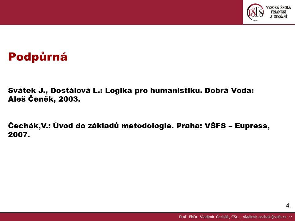 """65. implikace výrazem """"z p plyne q˝ Prof. PhDr. Vladimír Čechák, CSc., vladimir.cechak@vsfs.cz ::0"""