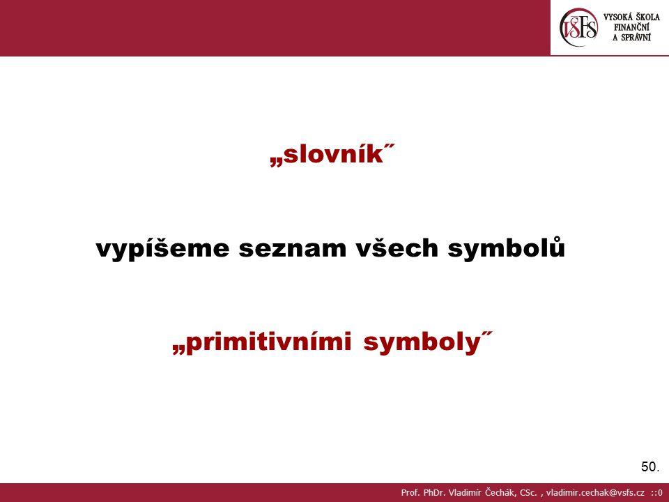 """50.""""slovník˝ vypíšeme seznam všech symbolů """"primitivními symboly˝ Prof."""