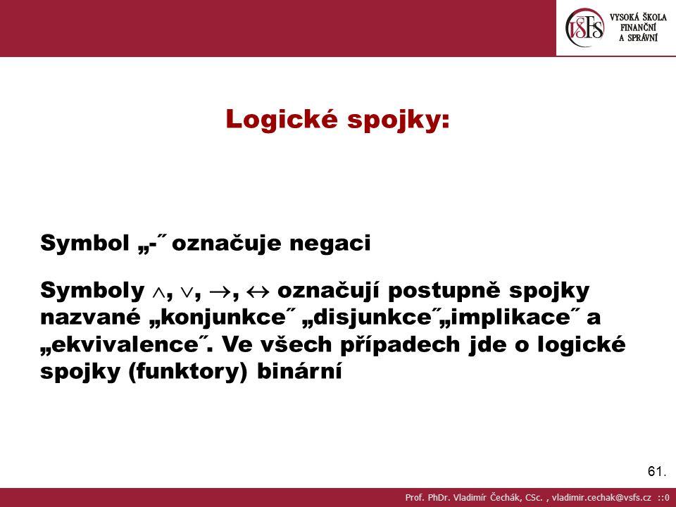 """61. Logické spojky: Symbol """"-˝ označuje negaci Symboly , , ,  označují postupně spojky nazvané """"konjunkce˝ """"disjunkce˝""""implikace˝ a """"ekvivalence˝."""