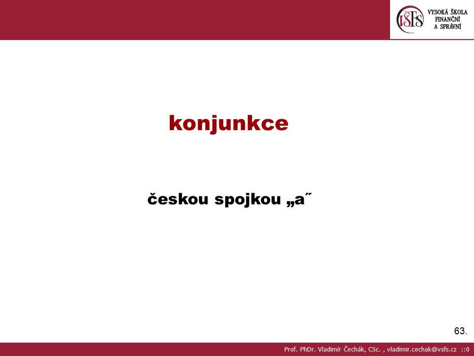 """63. konjunkce českou spojkou """"a˝ Prof. PhDr. Vladimír Čechák, CSc., vladimir.cechak@vsfs.cz ::0"""