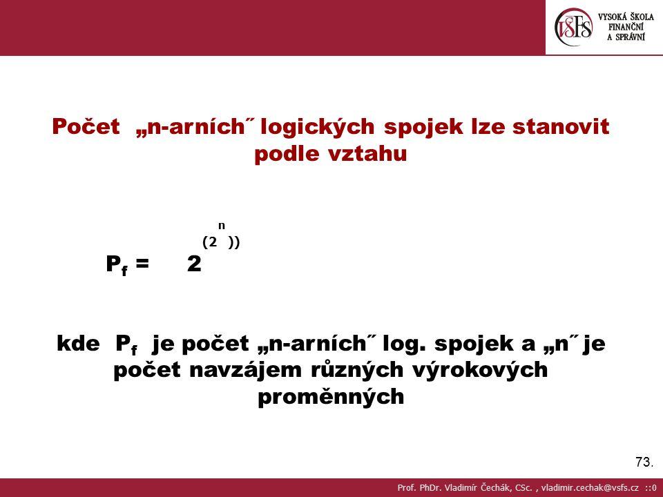 """73. Počet """"n-arních˝ logických spojek lze stanovit podle vztahu P f = 2 kde P f je počet """"n-arních˝ log. spojek a """"n˝ je počet navzájem různých výroko"""