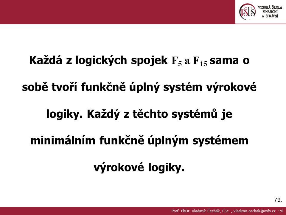 79.Každá z logických spojek F 5 a F 15 sama o sobě tvoří funkčně úplný systém výrokové logiky.