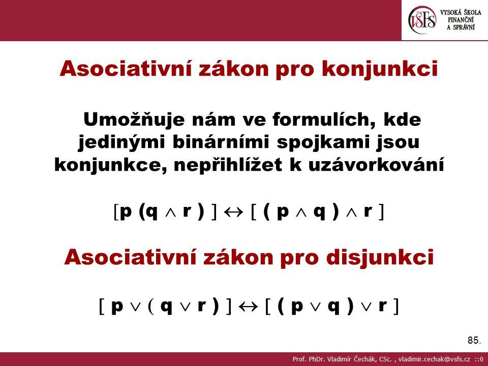 85. Asociativní zákon pro konjunkci Umožňuje nám ve formulích, kde jedinými binárními spojkami jsou konjunkce, nepřihlížet k uzávorkování  p (q  r )