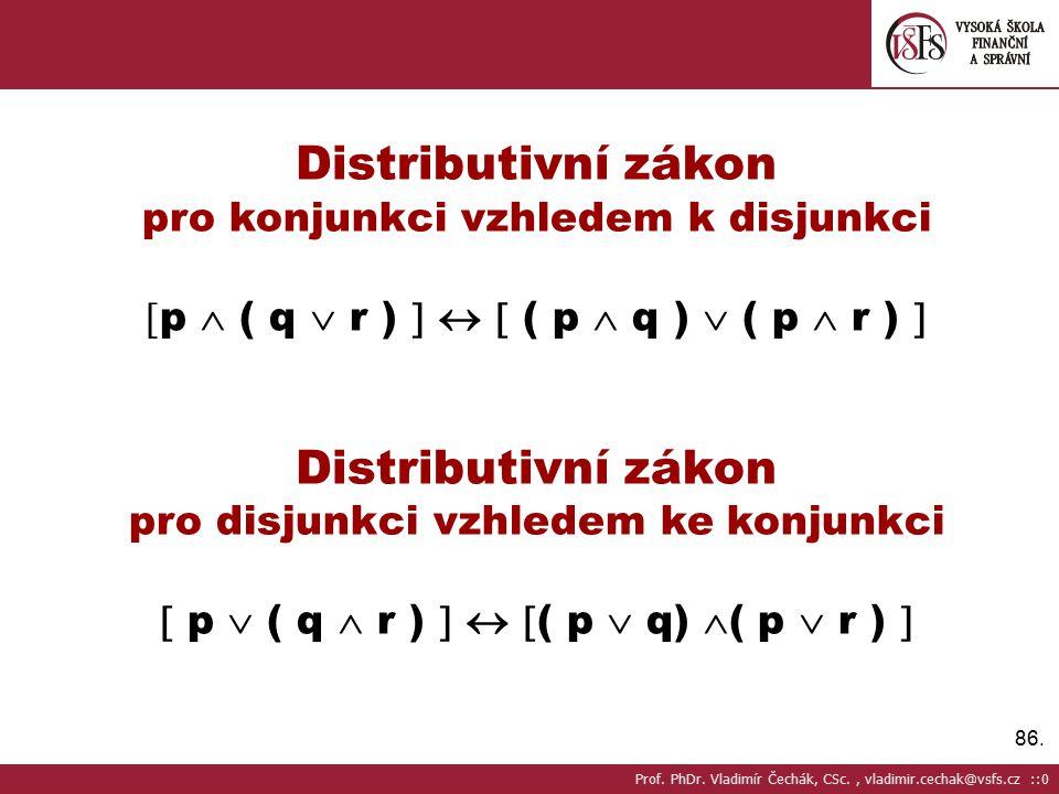 86. Distributivní zákon pro konjunkci vzhledem k disjunkci  p  ( q  r )    ( p  q )  ( p  r )  Distributivní zákon pro disjunkci vzhledem ke