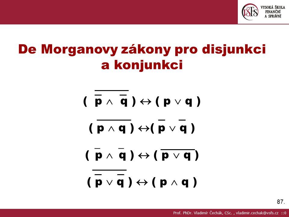 87. De Morganovy zákony pro disjunkci a konjunkci ( p  q )  ( p  q ) ( p  q )  ( p  q ) (  p  q )  ( p  q ) ( p  q )  ( p  q ) Prof. PhD