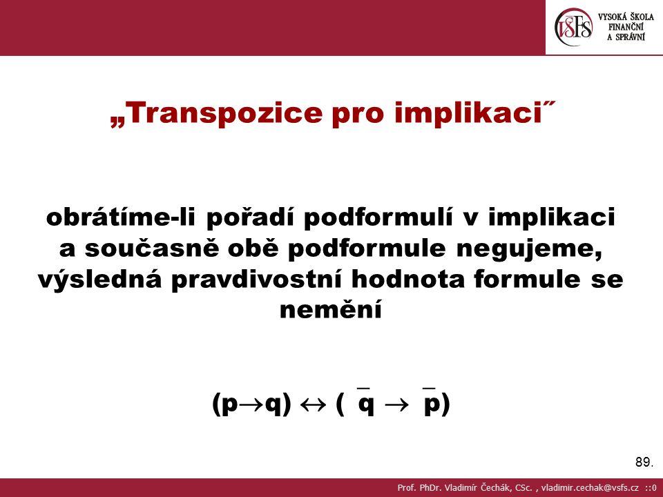 """89. """"Transpozice pro implikaci˝ obrátíme-li pořadí podformulí v implikaci a současně obě podformule negujeme, výsledná pravdivostní hodnota formule se"""