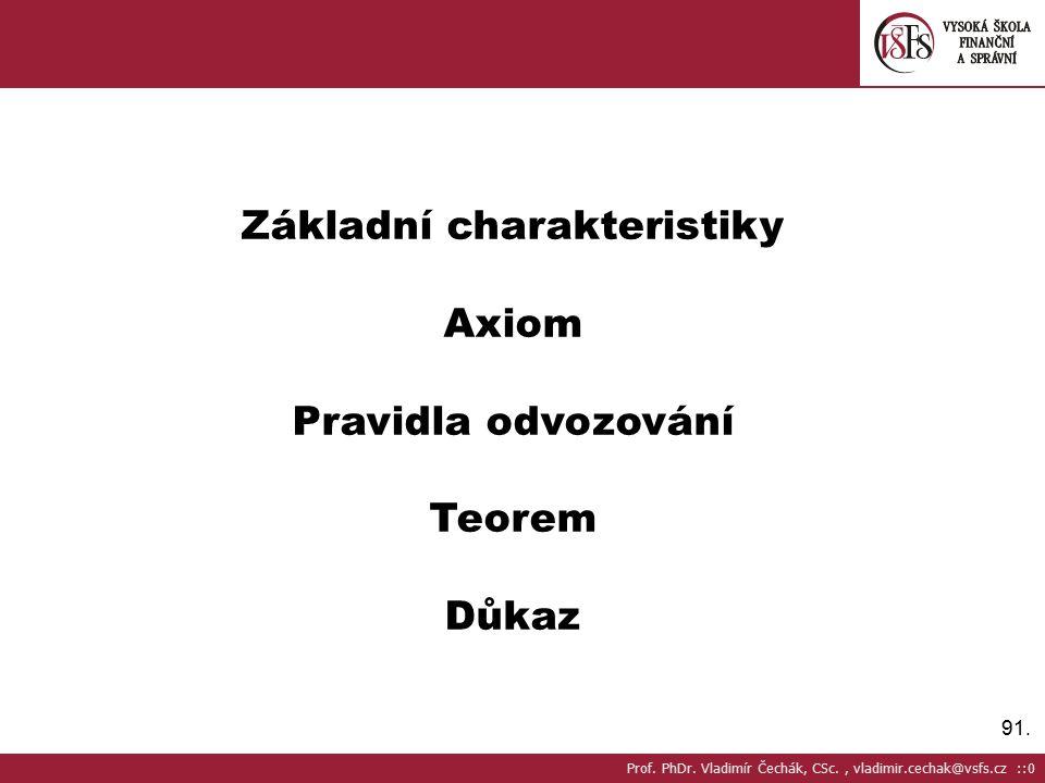 91.Základní charakteristiky Axiom Pravidla odvozování Teorem Důkaz Prof.