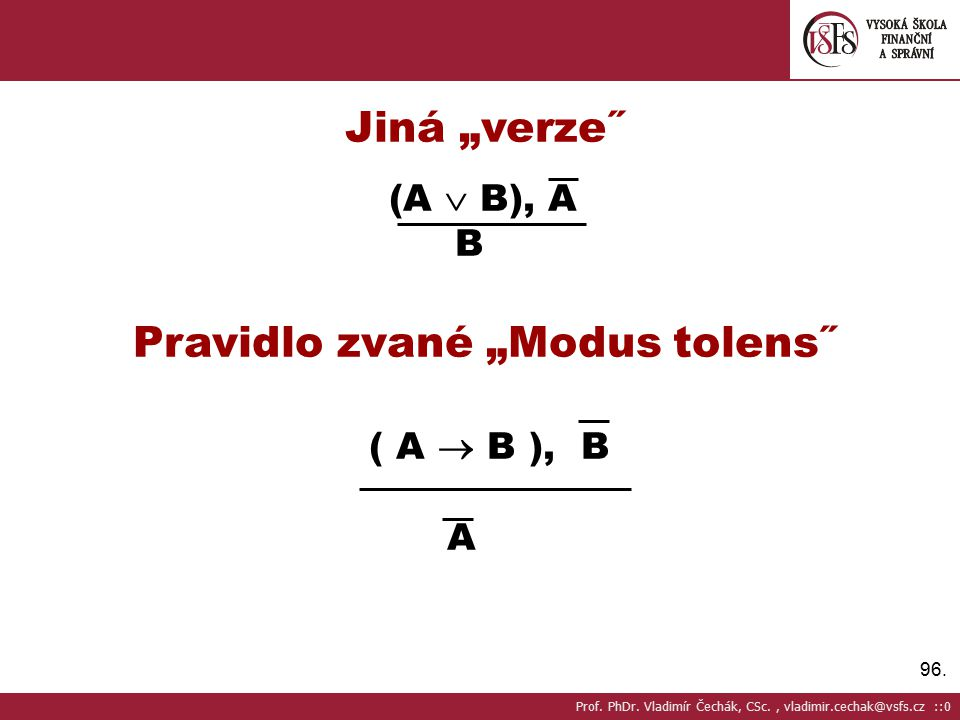 "96.Jiná ""verze˝ (A  B), A B Pravidlo zvané ""Modus tolens˝ ( A  B ), B A Prof."