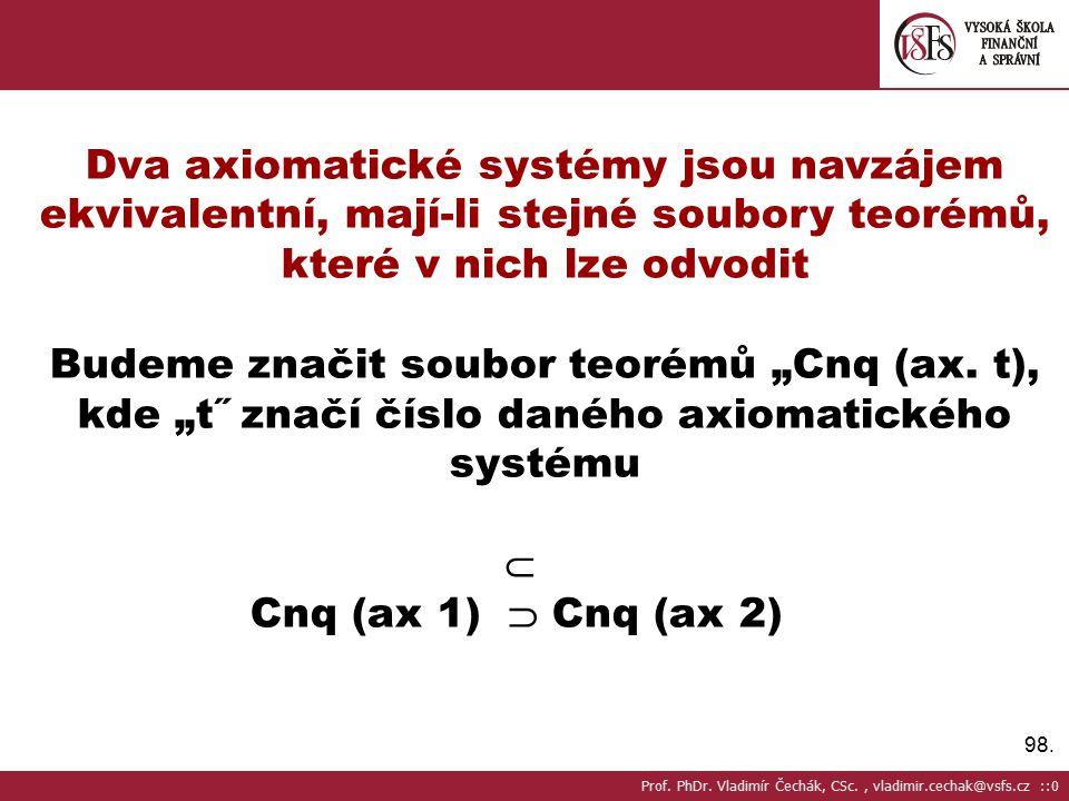 """98. Dva axiomatické systémy jsou navzájem ekvivalentní, mají-li stejné soubory teorémů, které v nich lze odvodit Budeme značit soubor teorémů """"Cnq (ax"""