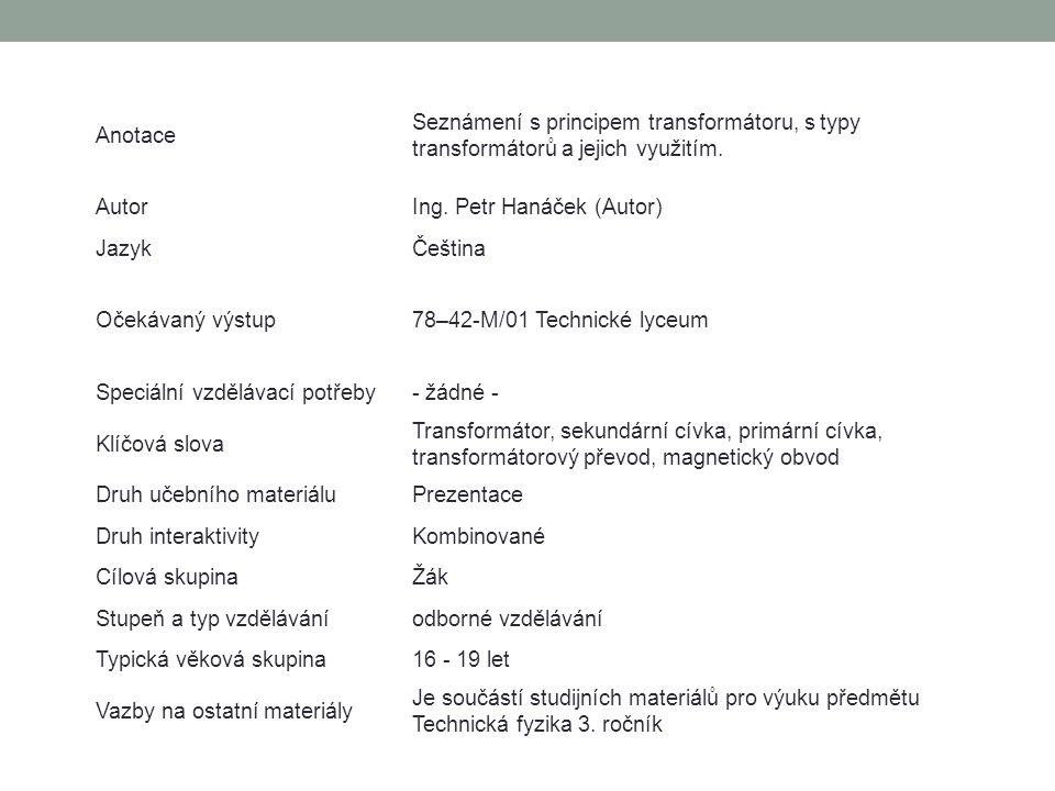 Anotace Seznámení s principem transformátoru, s typy transformátorů a jejich využitím. AutorIng. Petr Hanáček (Autor) JazykČeština Očekávaný výstup78–