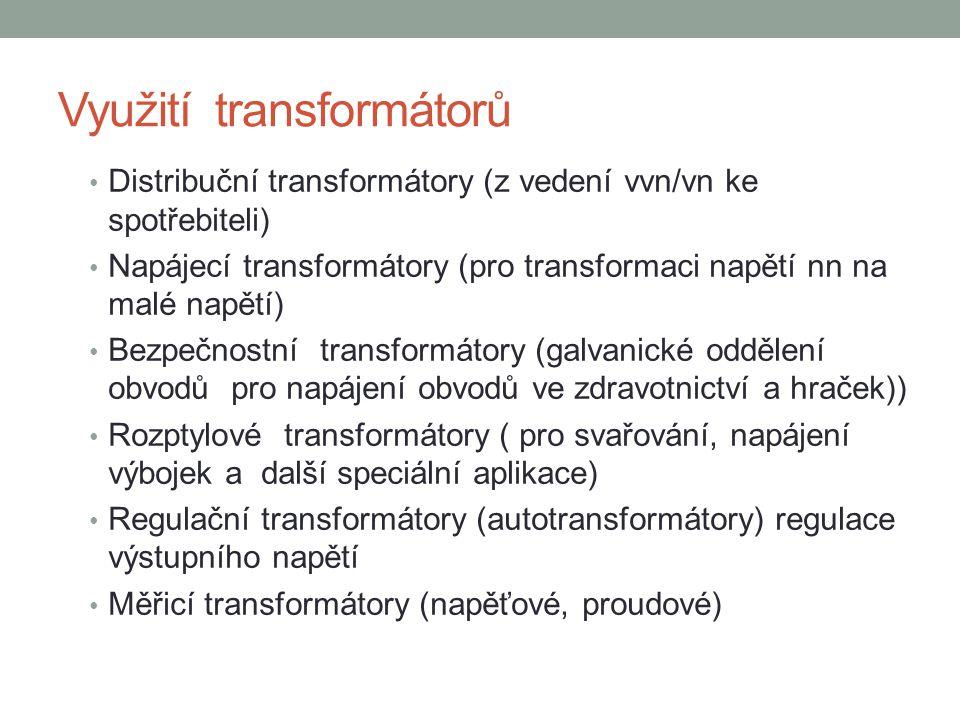 Využití transformátorů Distribuční transformátory (z vedení vvn/vn ke spotřebiteli) Napájecí transformátory (pro transformaci napětí nn na malé napětí