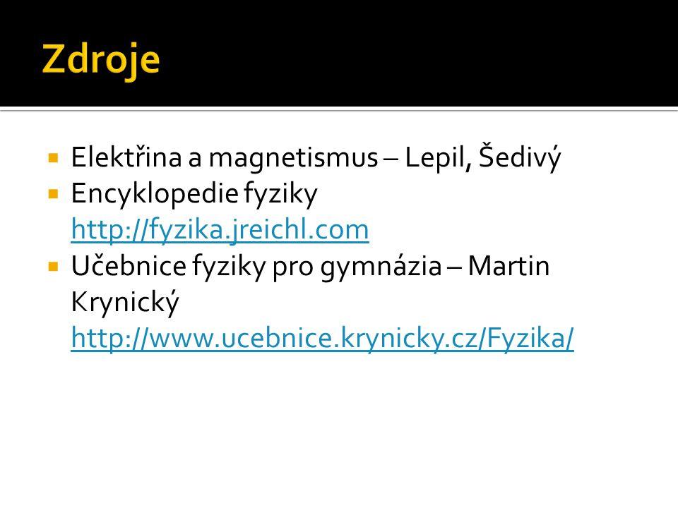  Elektřina a magnetismus – Lepil, Šedivý  Encyklopedie fyziky http://fyzika.jreichl.com http://fyzika.jreichl.com  Učebnice fyziky pro gymnázia – Martin Krynický http://www.ucebnice.krynicky.cz/Fyzika/ http://www.ucebnice.krynicky.cz/Fyzika/