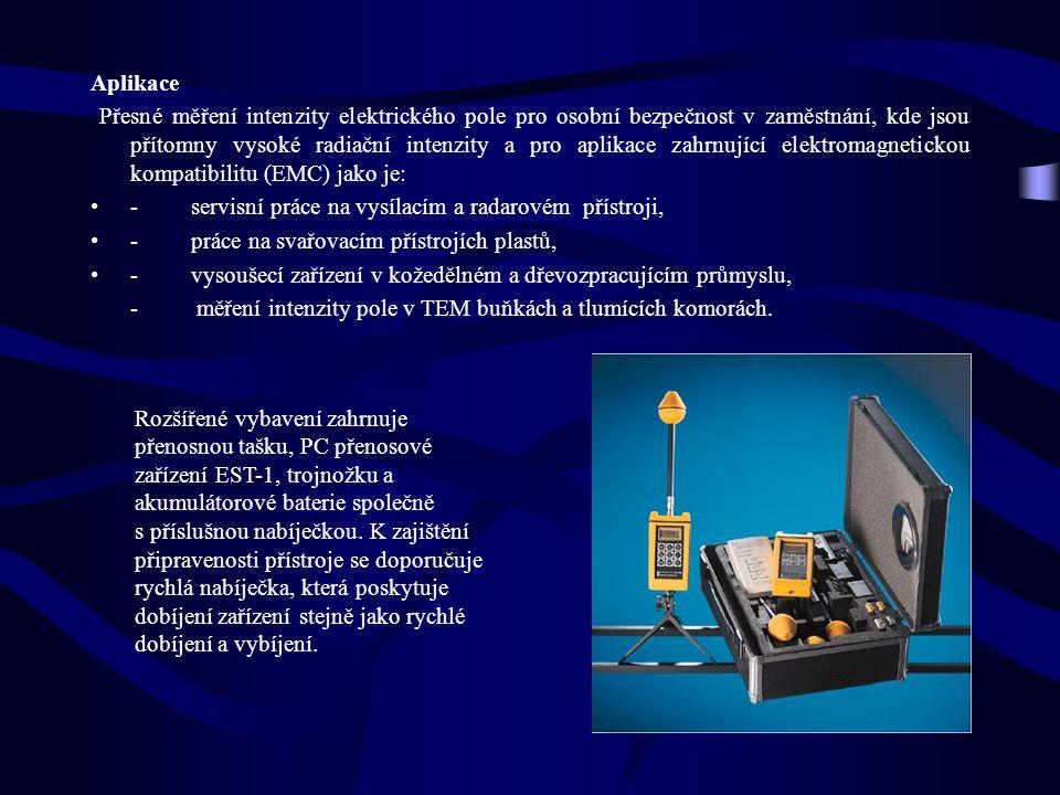Aplikace Přesné měření intenzity elektrického pole pro osobní bezpečnost v zaměstnání, kde jsou přítomny vysoké radiační intenzity a pro aplikace zahrnující elektromagnetickou kompatibilitu (EMC) jako je: - servisní práce na vysílacím a radarovém přístroji, - práce na svařovacím přístrojích plastů, - vysoušecí zařízení v kožedělném a dřevozpracujícím průmyslu, -měření intenzity pole v TEM buňkách a tlumících komorách.