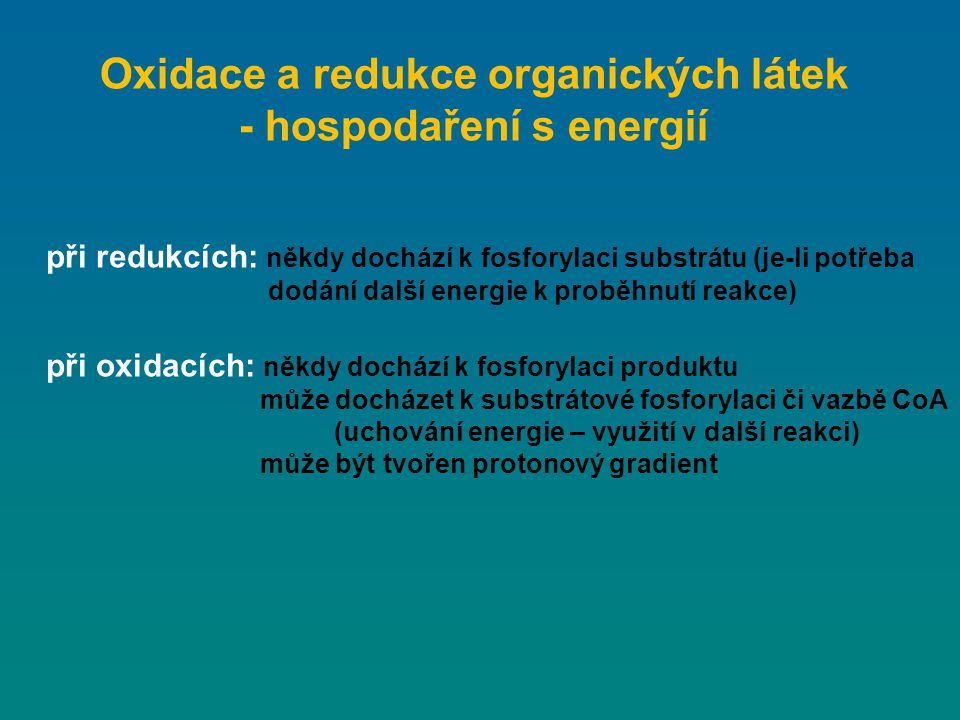 při redukcích: někdy dochází k fosforylaci substrátu (je-li potřeba dodání další energie k proběhnutí reakce) při oxidacích: někdy dochází k fosforyla