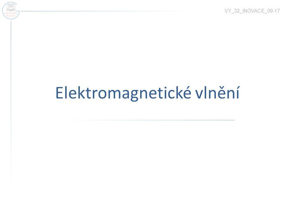 Elektromagnetické vlnění VY_32_INOVACE_09-17