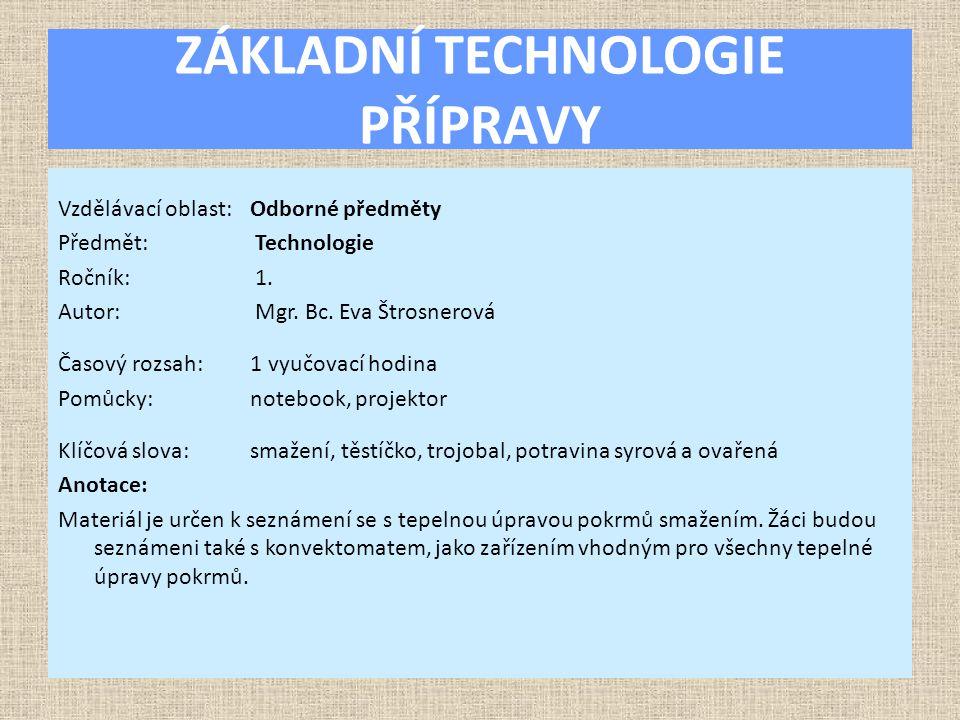 Použité zdroje ŠINDELKOVÁ, Alena.Kuchařské práce – Technologie 1.díl.1.vyd.