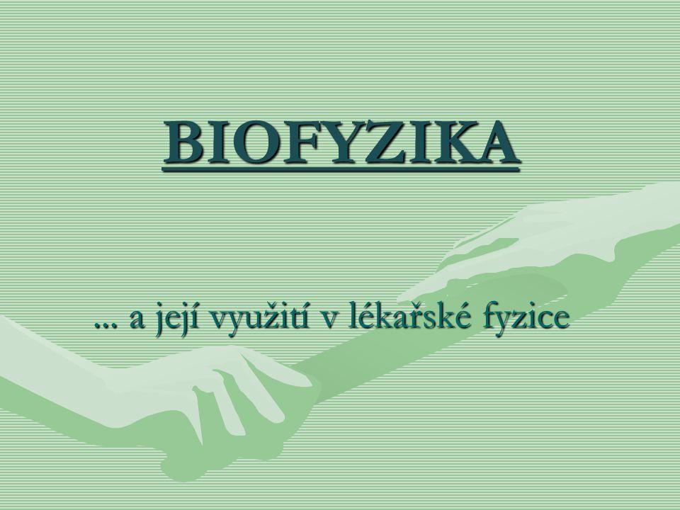 BIOFYZIKA... a její využití v lékařské fyzice