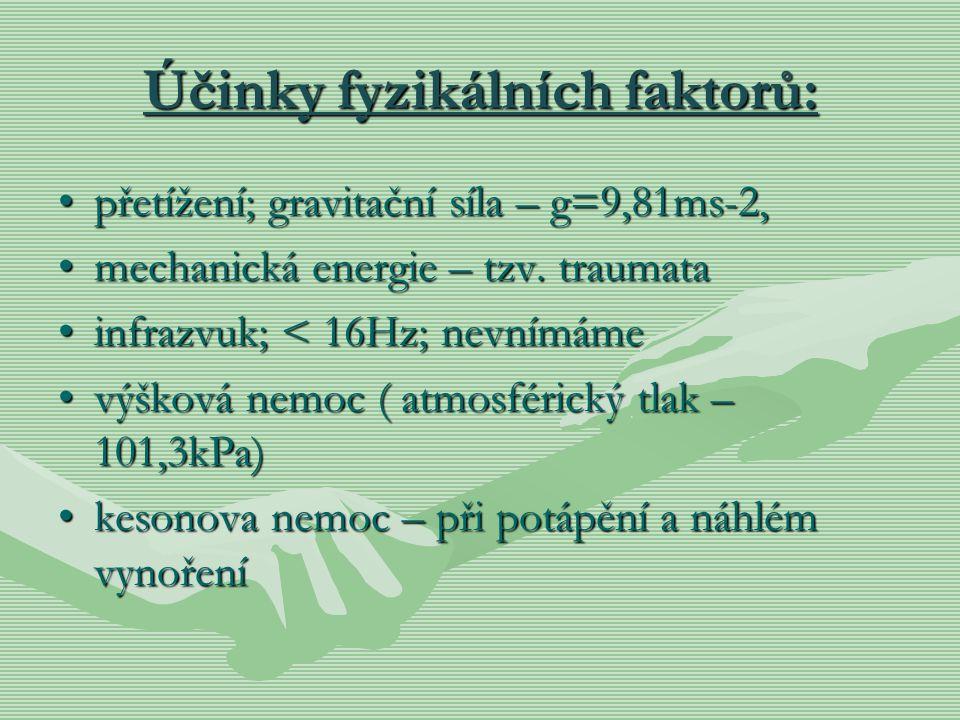 Účinky fyzikálních faktorů: přetížení; gravitační síla – g=9,81ms-2,přetížení; gravitační síla – g=9,81ms-2, mechanická energie – tzv. traumatamechani