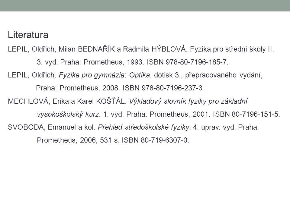 Literatura LEPIL, Oldřich, Milan BEDNAŘÍK a Radmila HÝBLOVÁ. Fyzika pro střední školy II. 3. vyd. Praha: Prometheus, 1993. ISBN 978-80-7196-185-7. LEP