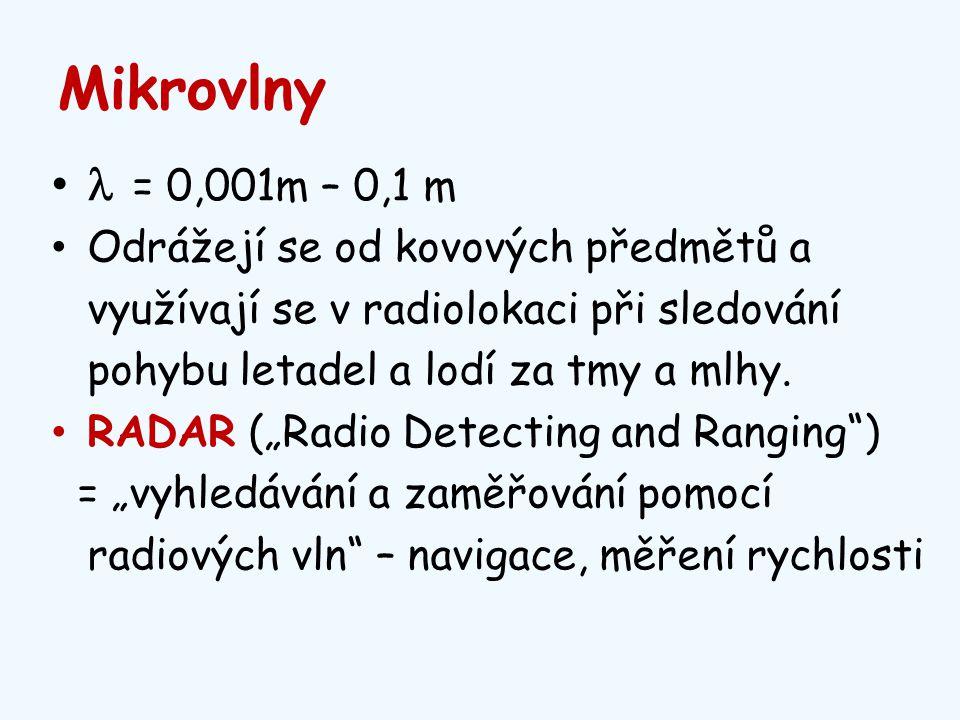 """Mikrovlny = 0,001m – 0,1 m Odrážejí se od kovových předmětů a využívají se v radiolokaci při sledování pohybu letadel a lodí za tmy a mlhy. RADAR (""""Ra"""