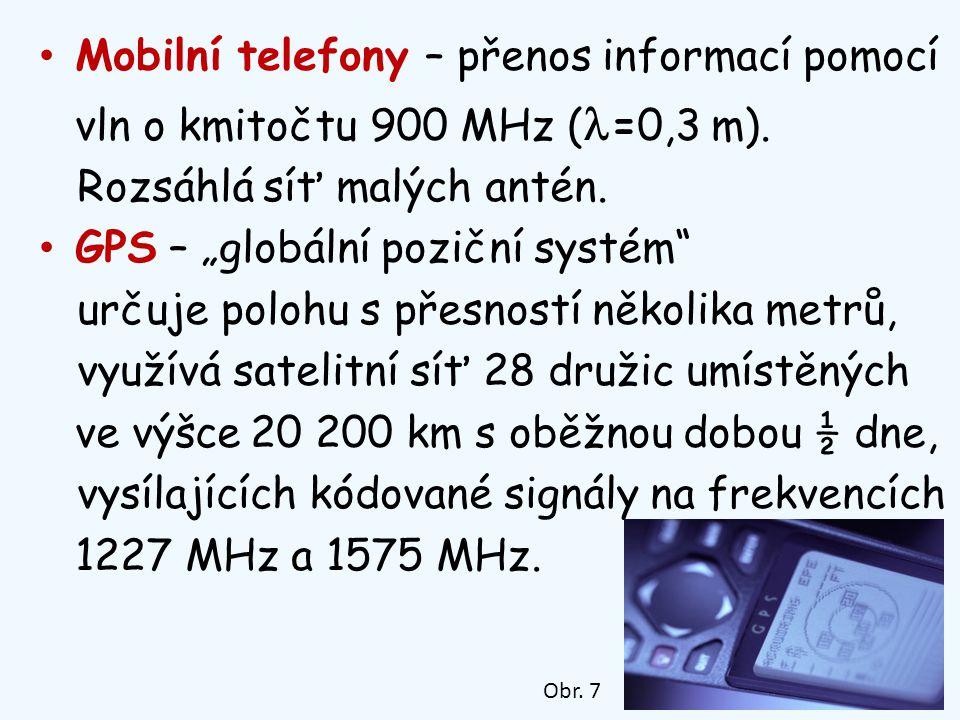"""Mobilní telefony – přenos informací pomocí vln o kmitočtu 900 MHz ( =0,3 m). Rozsáhlá síť malých antén. GPS – """"globální poziční systém"""" určuje polohu"""