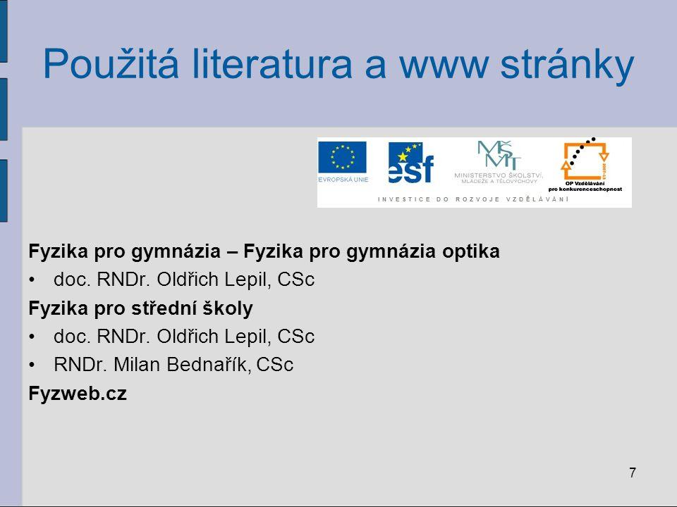 7 Použitá literatura a www stránky Fyzika pro gymnázia – Fyzika pro gymnázia optika doc. RNDr. Oldřich Lepil, CSc Fyzika pro střední školy doc. RNDr.