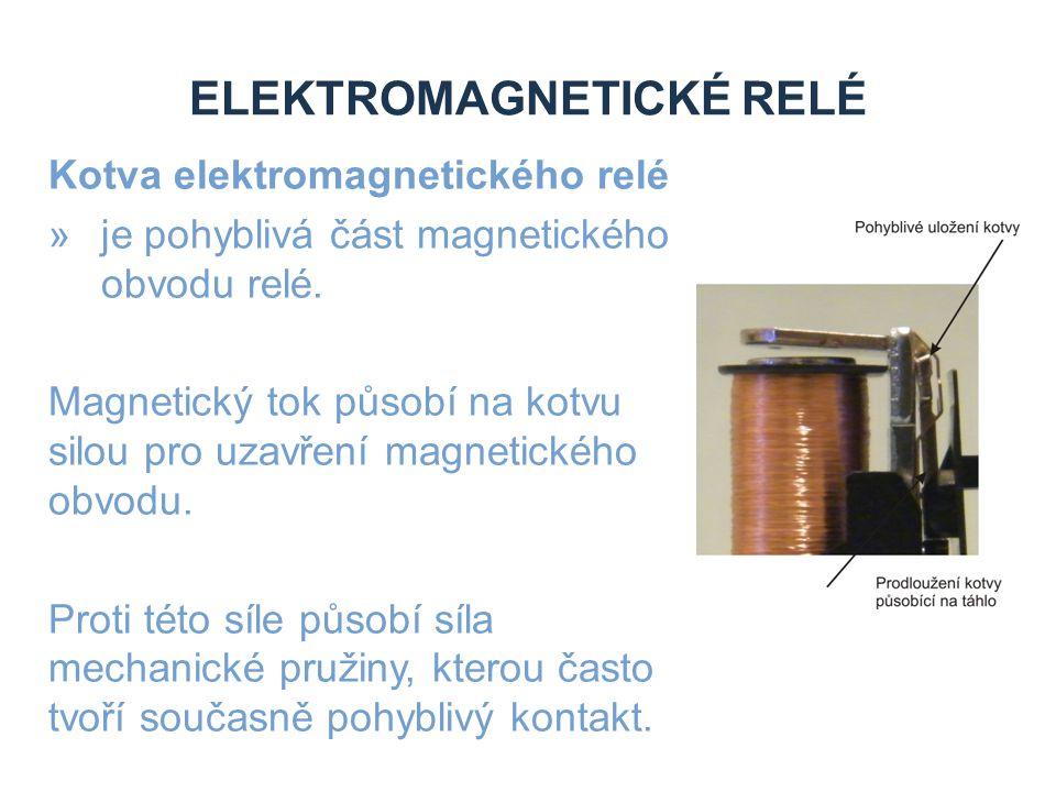 ELEKTROMAGNETICKÉ RELÉ Kotva elektromagnetického relé Elektromagnetická relé pro spínání malých napětí někdy používají sestavu, kdy je kotva elektricky izolovaná a tvoří současně pohyblivý kontakt.