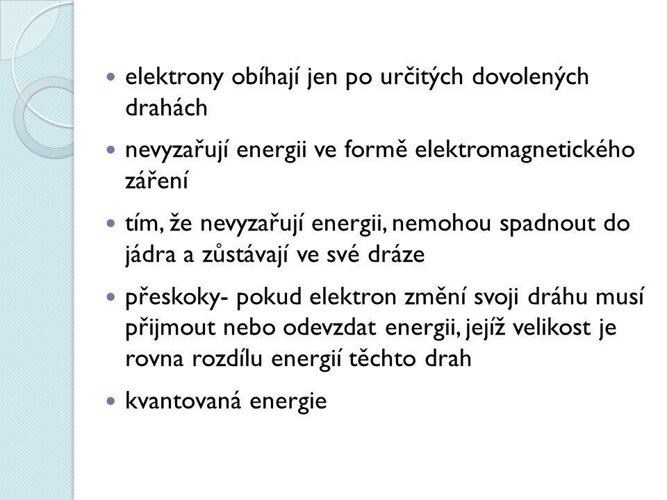 elektrony obíhají jen po určitých dovolených drahách nevyzařují energii ve formě elektromagnetického záření tím, že nevyzařují energii, nemohou spadno