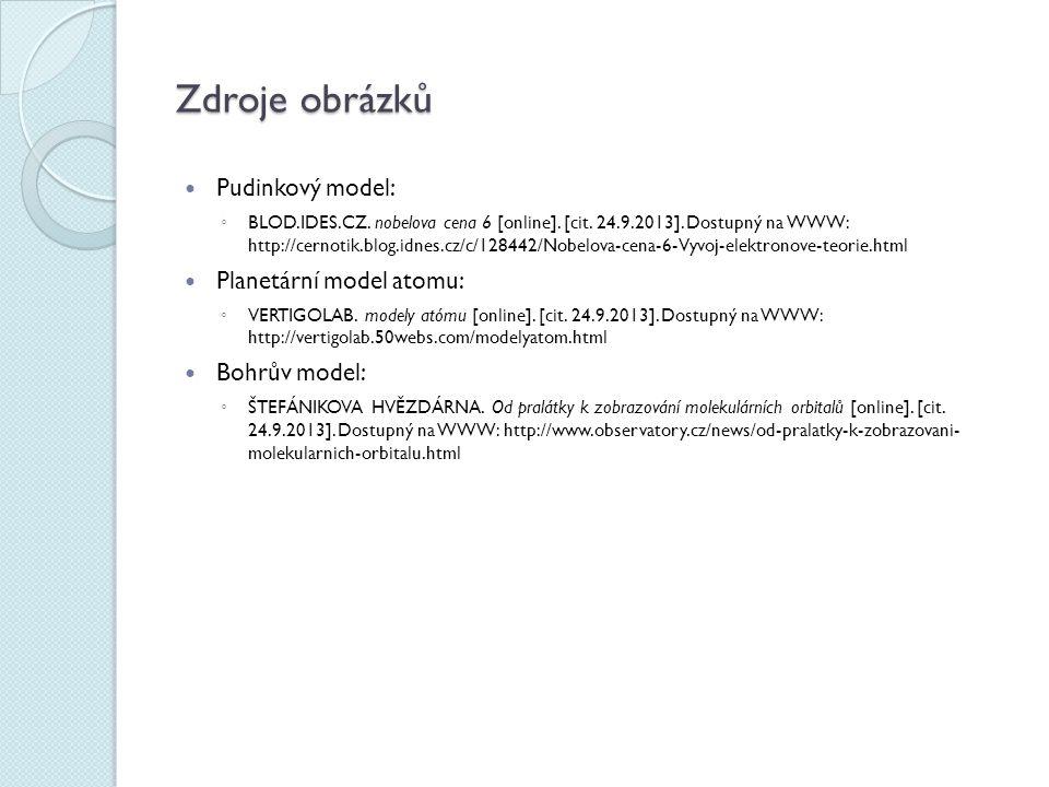 Zdroje obrázků Pudinkový model: ◦ BLOD.IDES.CZ. nobelova cena 6 [online]. [cit. 24.9.2013]. Dostupný na WWW: http://cernotik.blog.idnes.cz/c/128442/No