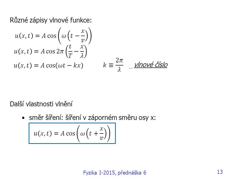 13 Různé zápisy vlnové funkce: Další vlastnosti vlnění směr šíření: šíření v záporném směru osy x: … vlnové číslo Fyzika I-2015, přednáška 6
