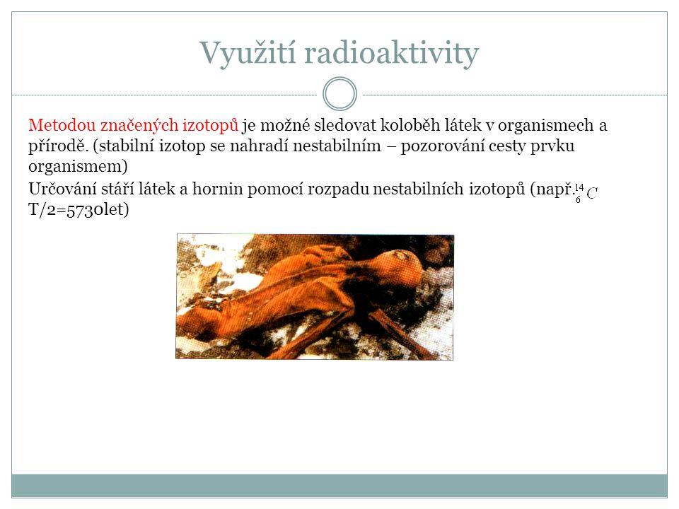 Využití radioaktivity Metodou značených izotopů je možné sledovat koloběh látek v organismech a přírodě.