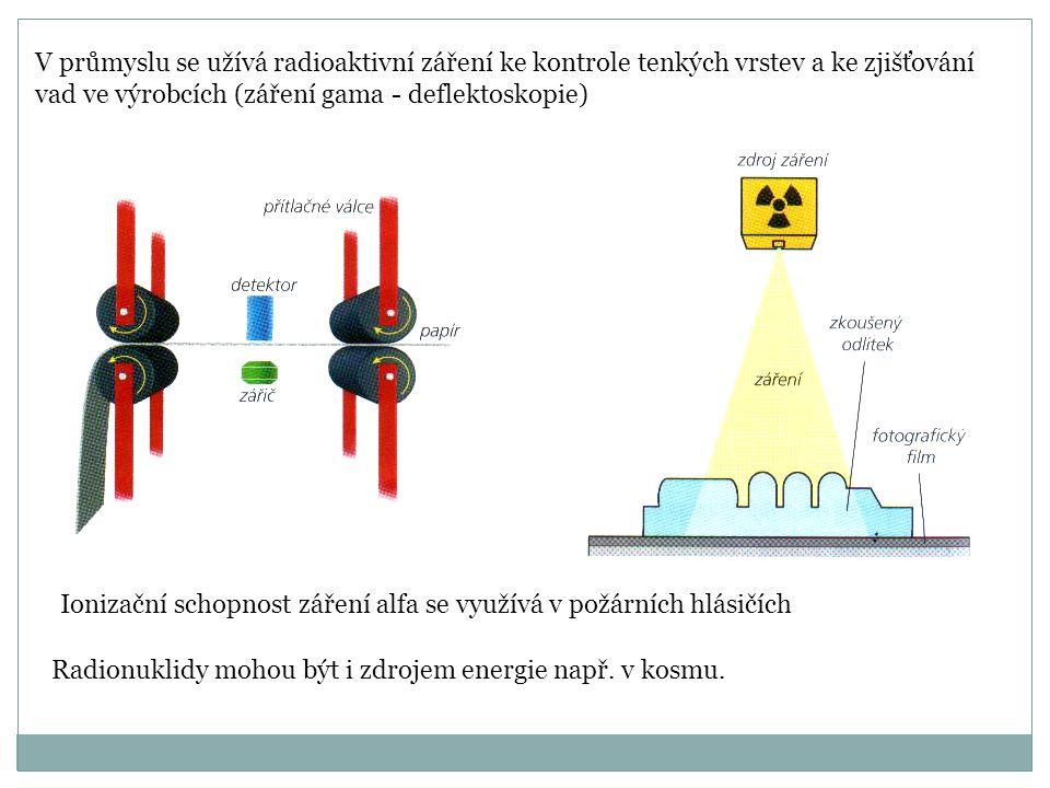 V průmyslu se užívá radioaktivní záření ke kontrole tenkých vrstev a ke zjišťování vad ve výrobcích (záření gama - deflektoskopie) Ionizační schopnost záření alfa se využívá v požárních hlásičích Radionuklidy mohou být i zdrojem energie např.