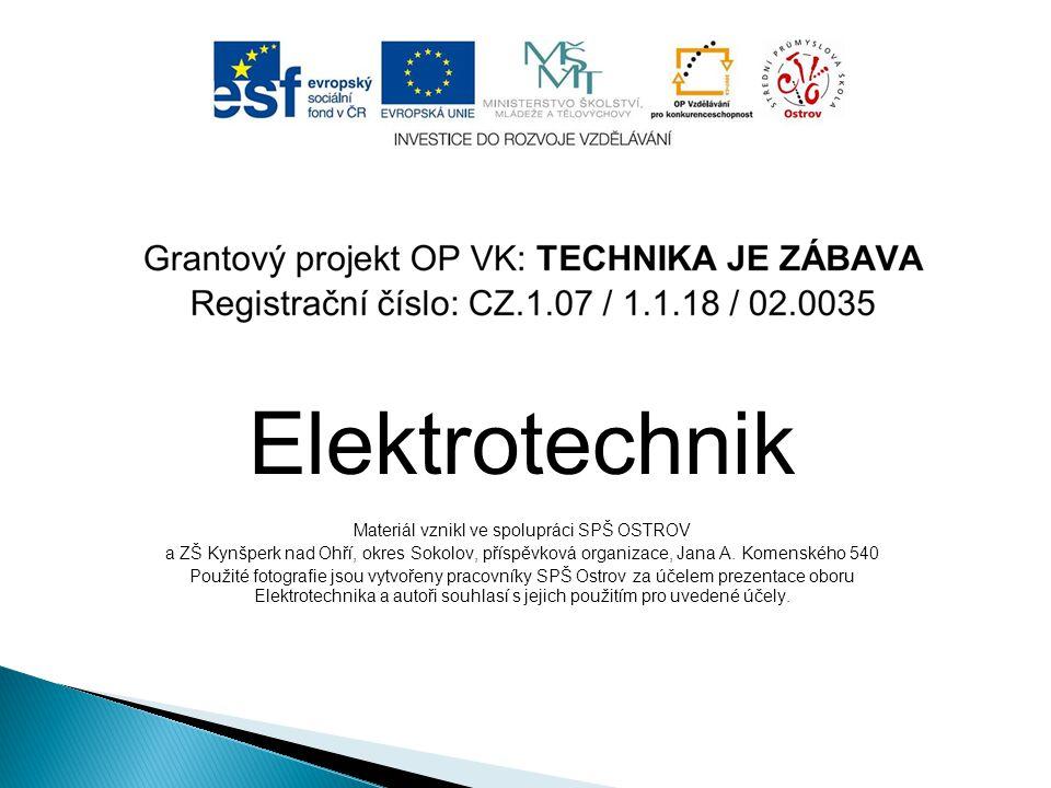 Elektrotechnik Materiál vznikl ve spolupráci SPŠ OSTROV a ZŠ Kynšperk nad Ohří, okres Sokolov, příspěvková organizace, Jana A.
