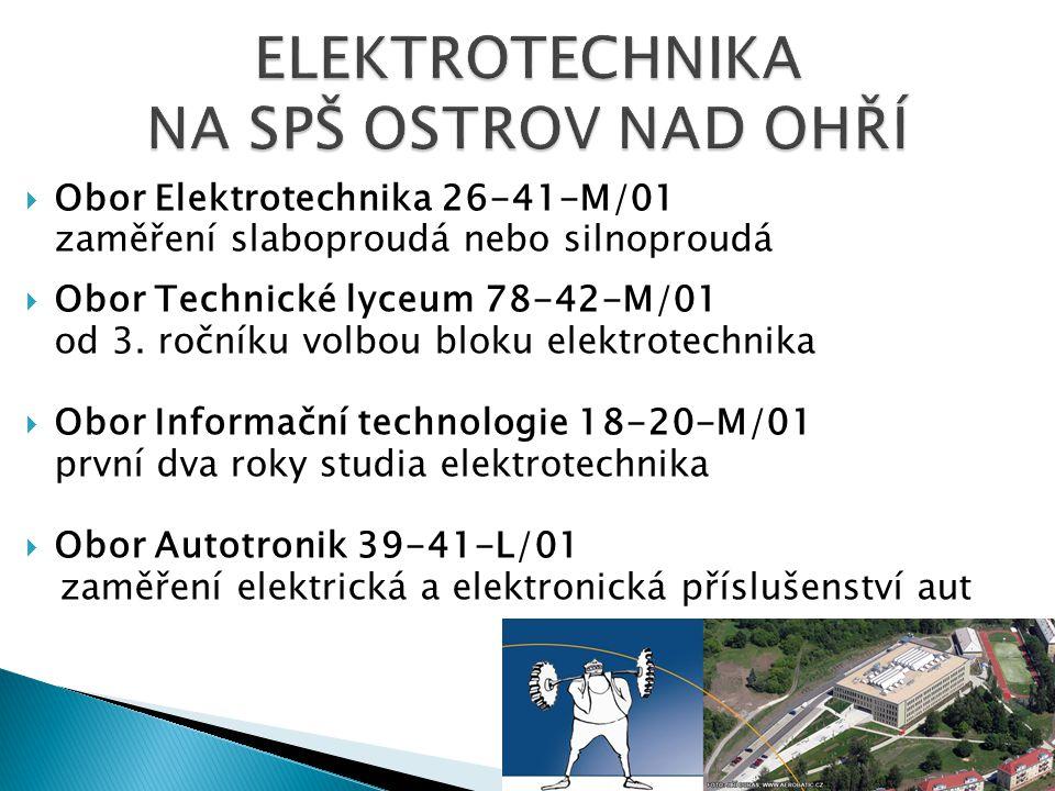  Obor Elektrotechnika 26-41-M/01 zaměření slaboproudá nebo silnoproudá  Obor Technické lyceum 78-42-M/01 od 3.