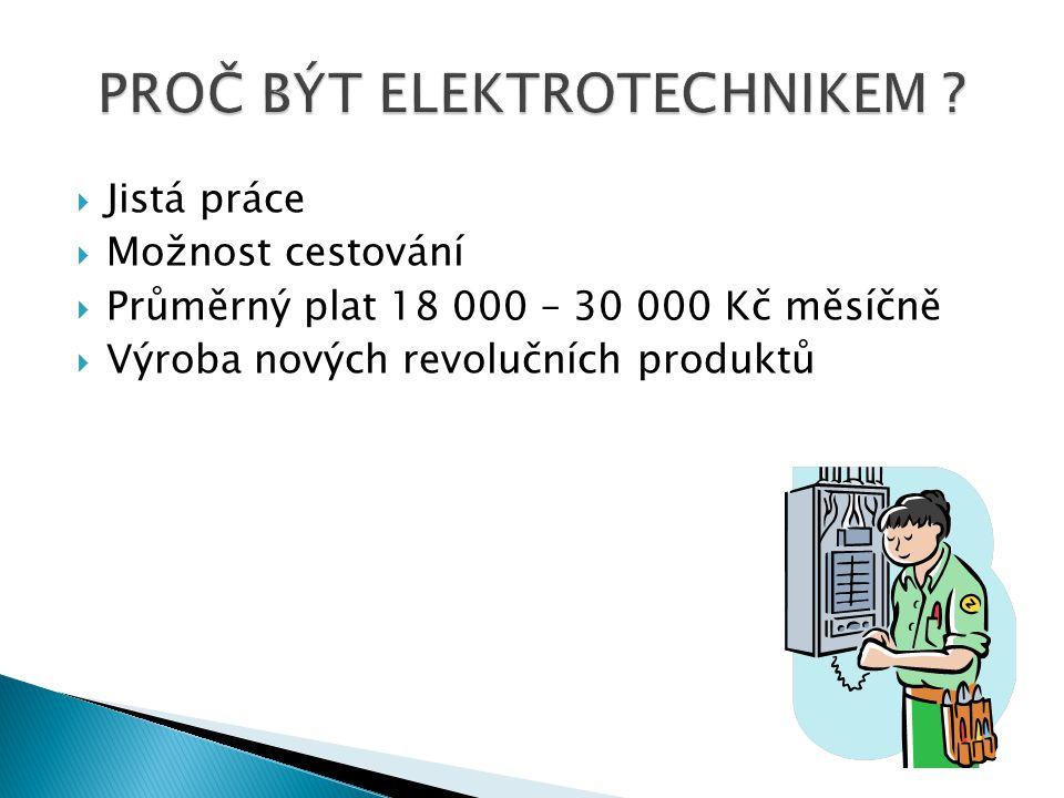  Jistá práce  Možnost cestování  Průměrný plat 18 000 – 30 000 Kč měsíčně  Výroba nových revolučních produktů