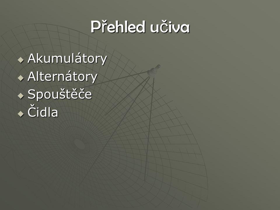 P ř ehled u č iva  Akumulátory  Alternátory  Spouštěče  Čidla
