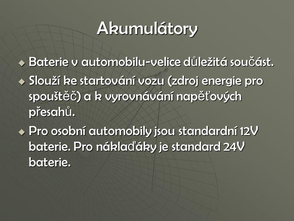 Akumulátory  Baterie v automobilu-velice d ů ležitá sou č ást.  Slouží ke startování vozu (zdroj energie pro spoušt ěč ) a k vyrovnávání nap ěť ovýc