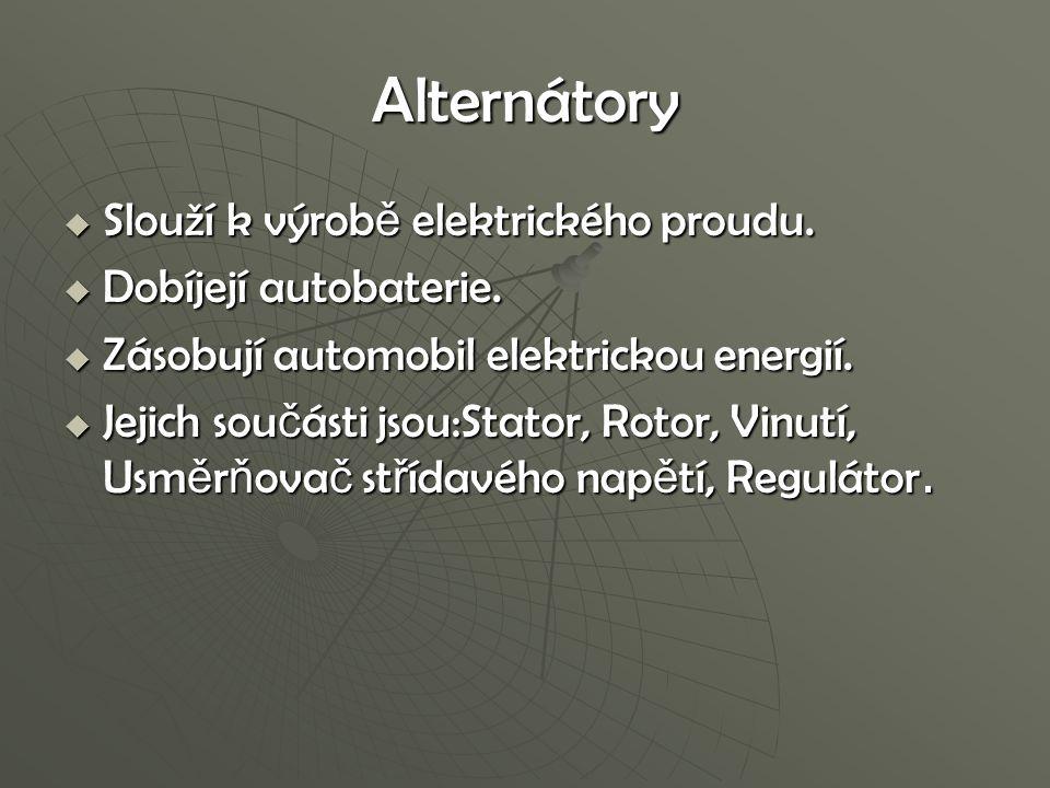 Alternátory  Slouží k výrob ě elektrického proudu.  Dobíjejí autobaterie.  Zásobují automobil elektrickou energií.  Jejich sou č ásti jsou:Stator,