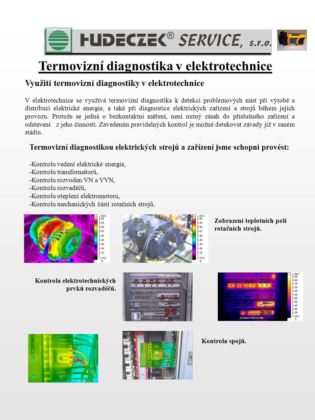 Termovizní diagnostika v elektrotechnice Zobrazení teplotních polí rotačních strojů. Kontrola elektrotechnických prvků rozvaděčů. Využití termovizní d