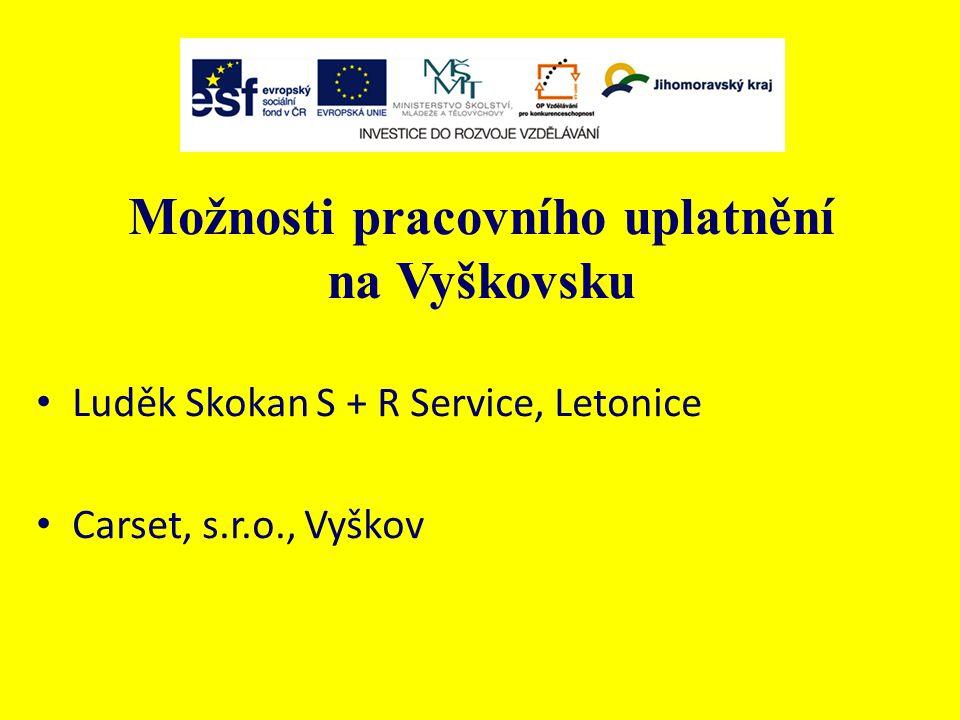 Možnosti pracovního uplatnění na Vyškovsku Luděk Skokan S + R Service, Letonice Carset, s.r.o., Vyškov
