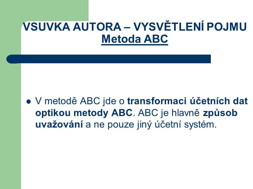 V metodě ABC jde o transformaci účetních dat optikou metody ABC. ABC je hlavně způsob uvažování a ne pouze jiný účetní systém.