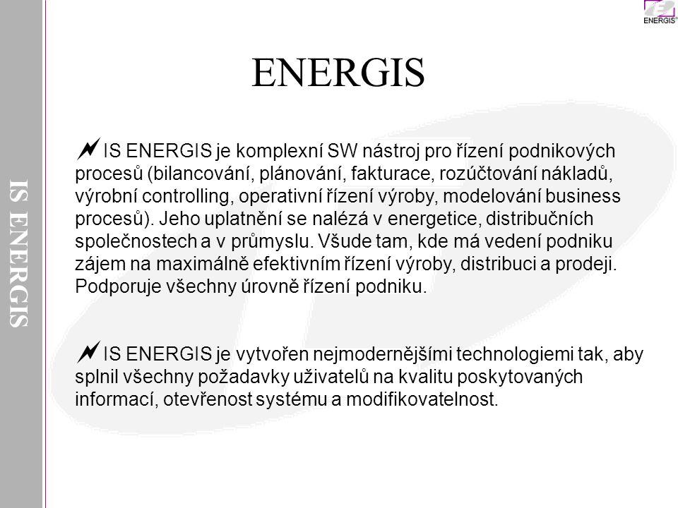 IS ENERGIS ENERGIS  IS ENERGIS je komplexní SW nástroj pro řízení podnikových procesů (bilancování, plánování, fakturace, rozúčtování nákladů, výrobní controlling, operativní řízení výroby, modelování business procesů).