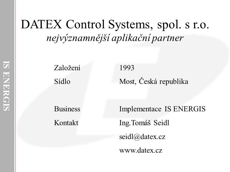 IS ENERGIS DATEX Control Systems, spol. s r.o. nejvýznamnější aplikační partner 1993 Most, Česká republika Implementace IS ENERGIS Ing.Tomáš Seidl sei
