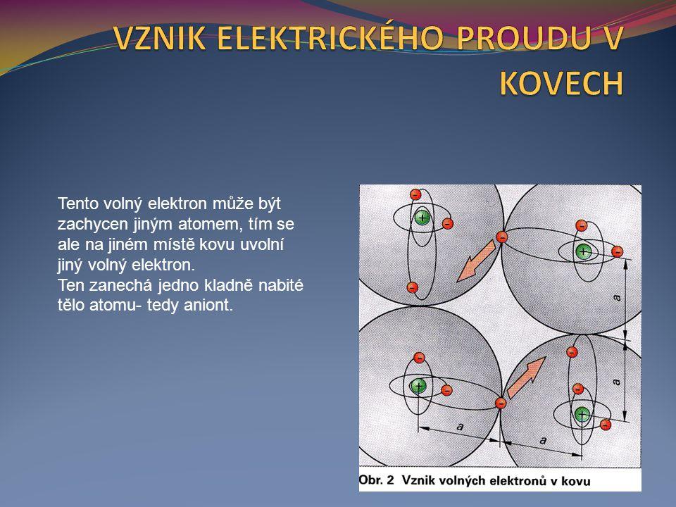 Tento volný elektron může být zachycen jiným atomem, tím se ale na jiném místě kovu uvolní jiný volný elektron.
