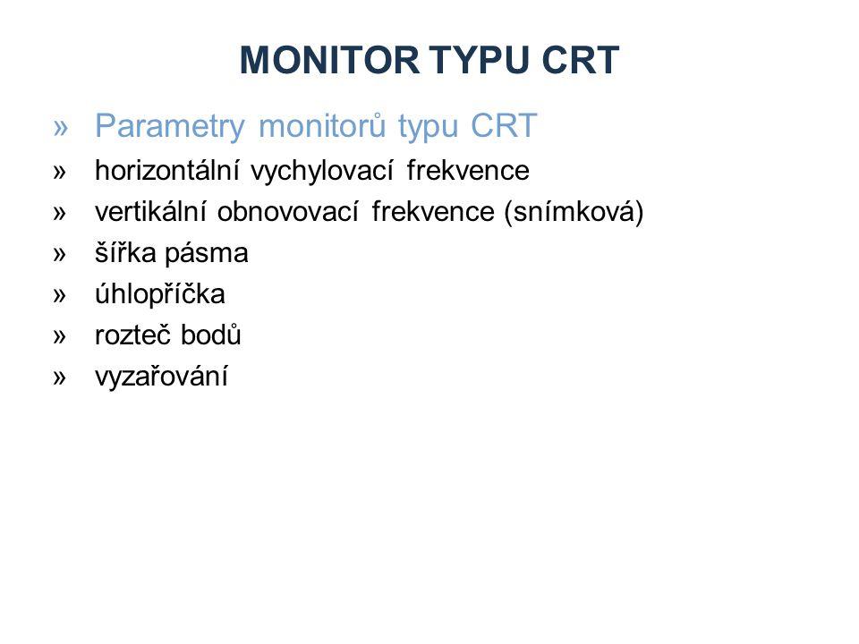 MONITOR TYPU CRT »Parametry monitorů typu CRT »horizontální vychylovací frekvence »vertikální obnovovací frekvence (snímková) »šířka pásma »úhlopříčka »rozteč bodů »vyzařování
