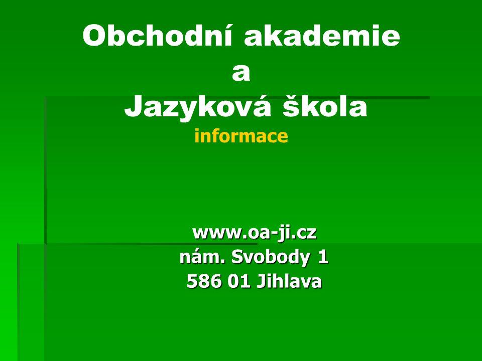 www.oa-ji.cz nám. Svobody 1 586 01 Jihlava Obchodní akademie a Jazyková škola informace
