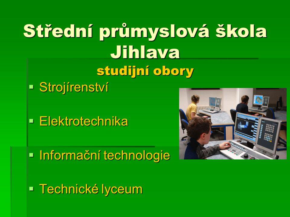 Střední průmyslová škola Jihlava studijní obory  Strojírenství  Elektrotechnika  Informační technologie  Technické lyceum