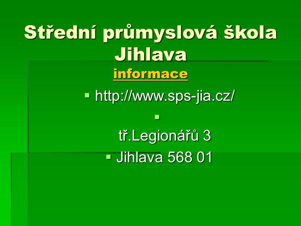  http://www.sps-jia.cz/  tř.Legionářů 3  Jihlava 568 01 Střední průmyslová škola Jihlava informace