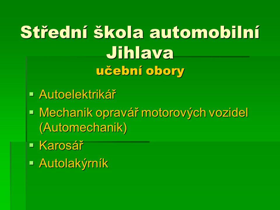 Střední škola automobilní Jihlava učební obory  Autoelektrikář  Mechanik opravář motorových vozidel (Automechanik)  Karosář  Autolakýrník